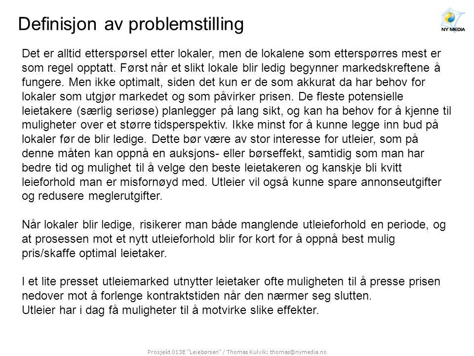 """Prosjekt 013E """"Leiebørsen"""" / Thomas Kulvik: thomas@nymedia.no Definisjon av problemstilling Det er alltid etterspørsel etter lokaler, men de lokalene"""
