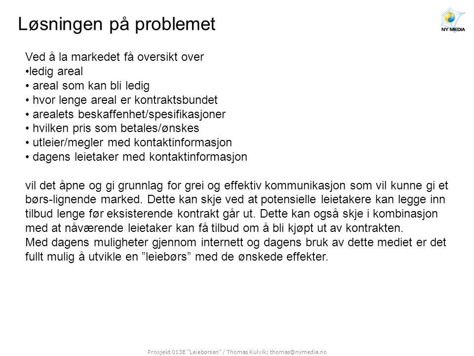 """Prosjekt 013E """"Leiebørsen"""" / Thomas Kulvik: thomas@nymedia.no Løsningen på problemet Ved å la markedet få oversikt over •ledig areal • areal som kan b"""