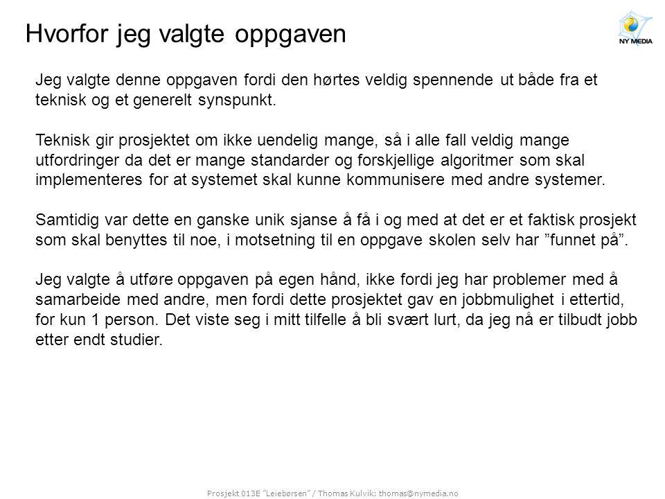 Prosjekt 013E Leiebørsen / Thomas Kulvik: thomas@nymedia.no Hvordan problemet ble løst Prosjektet har vært en lang prosess da arbeidet startet sommeren 2003 som prosjekt i distribuerte systemer.