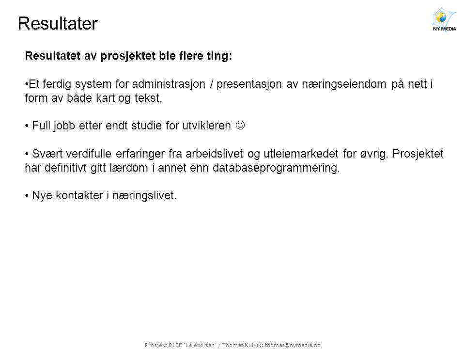 Prosjekt 013E Leiebørsen / Thomas Kulvik: thomas@nymedia.no Videre arbeid Arbeidet med systemet vil fortsette fortløpende etter prosjektslutt, men da i form av lønnet arbeid.