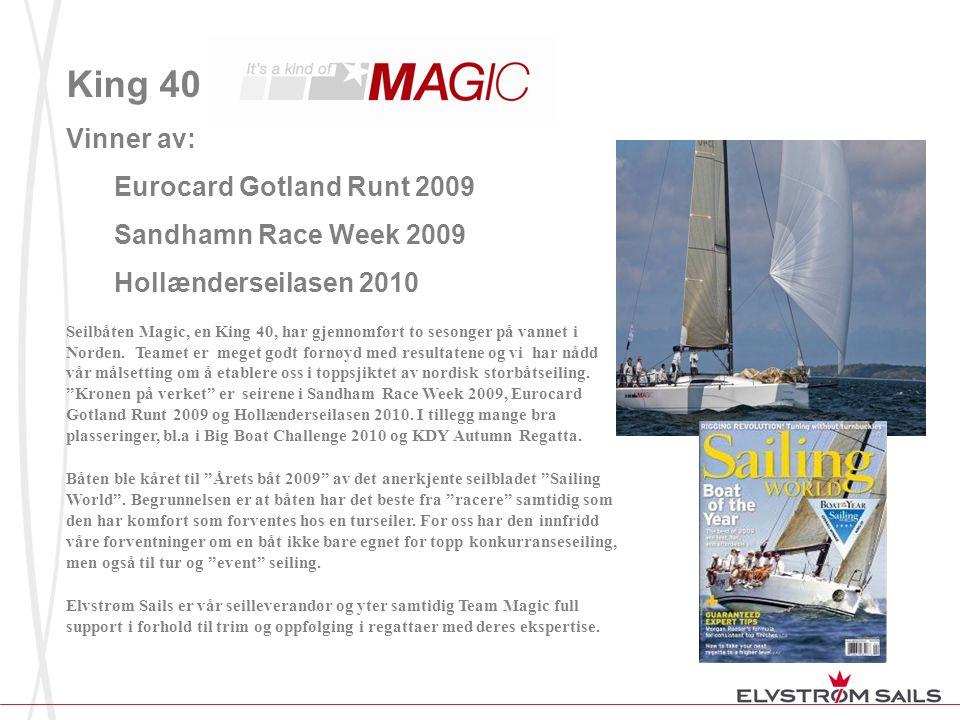 King 40 Vinner av: Eurocard Gotland Runt 2009 Sandhamn Race Week 2009 Hollænderseilasen 2010 Seilbåten Magic, en King 40, har gjennomført to sesonger