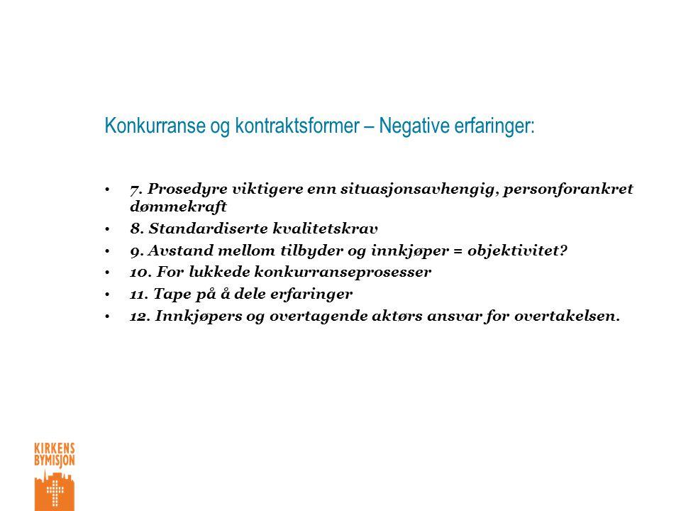 Konkurranse og kontraktsformer – Negative erfaringer: •7.