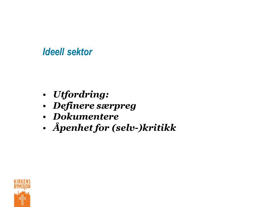 Ideell sektor •Utfordring: •Definere særpreg •Dokumentere •Åpenhet for (selv-)kritikk