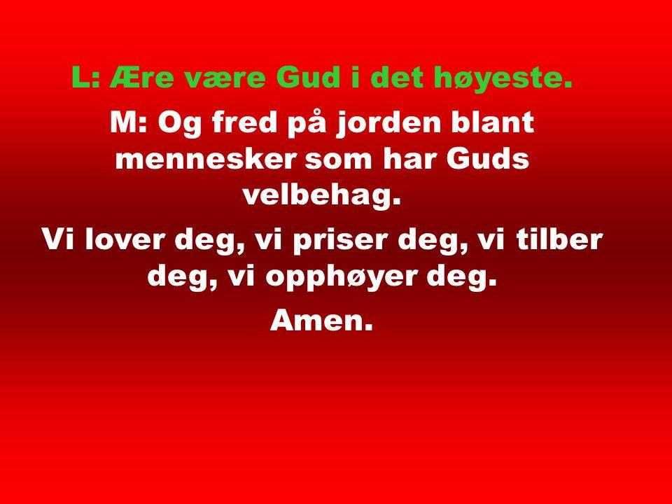 L: Ære være Gud i det høyeste.M: Og fred på jorden blant mennesker som har Guds velbehag.