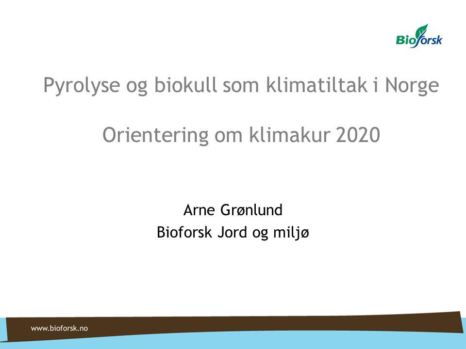 Pyrolyse og biokull som klimatiltak i Norge Orientering om klimakur 2020 Arne Grønlund Bioforsk Jord og miljø