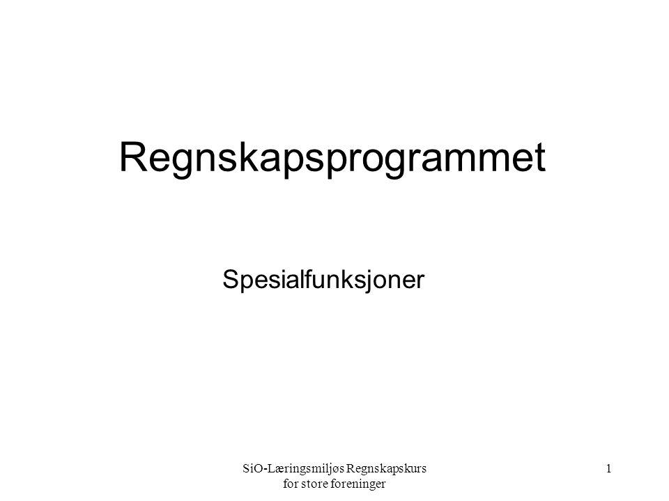 SiO-Læringsmiljøs Regnskapskurs for store foreninger 1 Regnskapsprogrammet Spesialfunksjoner