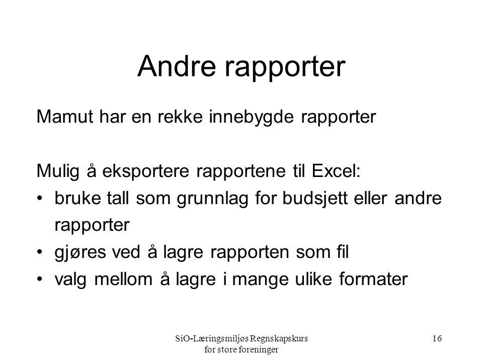 SiO-Læringsmiljøs Regnskapskurs for store foreninger 16 Andre rapporter Mamut har en rekke innebygde rapporter Mulig å eksportere rapportene til Excel