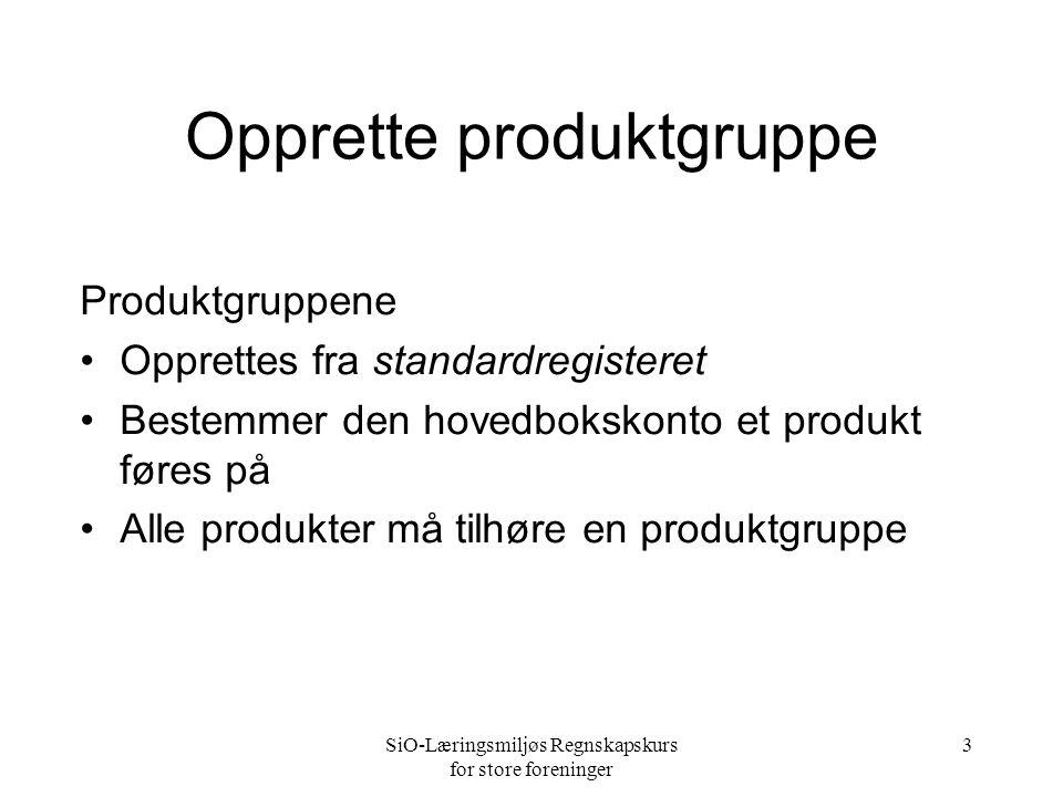 SiO-Læringsmiljøs Regnskapskurs for store foreninger 3 Opprette produktgruppe Produktgruppene •Opprettes fra standardregisteret •Bestemmer den hovedbo