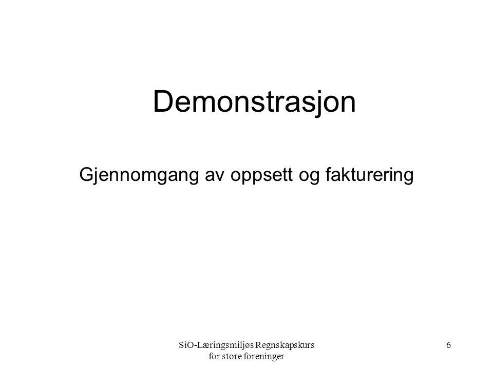 SiO-Læringsmiljøs Regnskapskurs for store foreninger 6 Demonstrasjon Gjennomgang av oppsett og fakturering