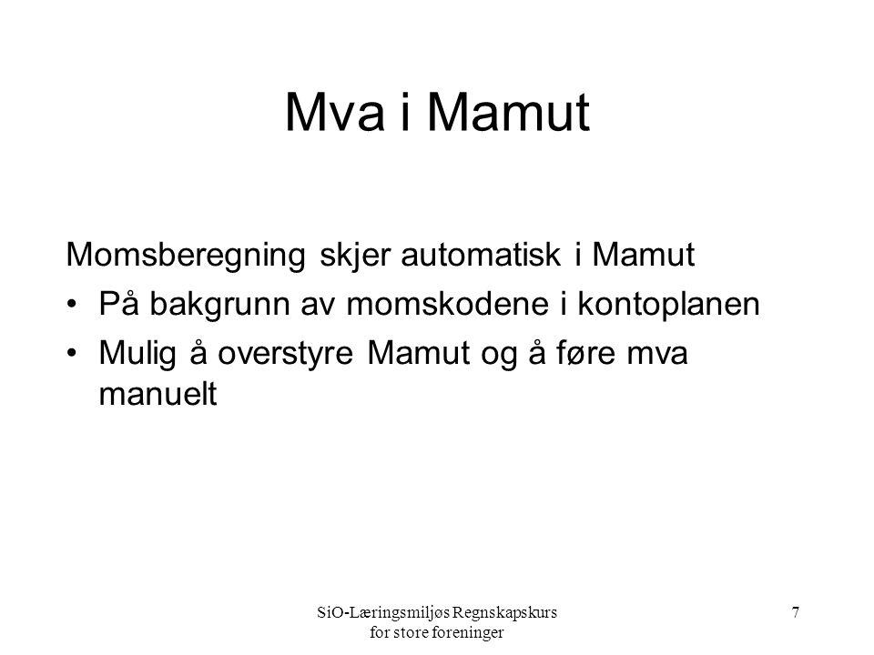 SiO-Læringsmiljøs Regnskapskurs for store foreninger 7 Mva i Mamut Momsberegning skjer automatisk i Mamut •På bakgrunn av momskodene i kontoplanen •Mu