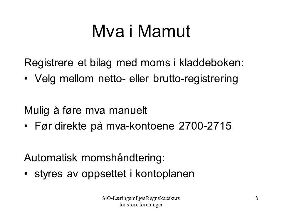 SiO-Læringsmiljøs Regnskapskurs for store foreninger 8 Mva i Mamut Registrere et bilag med moms i kladdeboken: •Velg mellom netto- eller brutto-regist