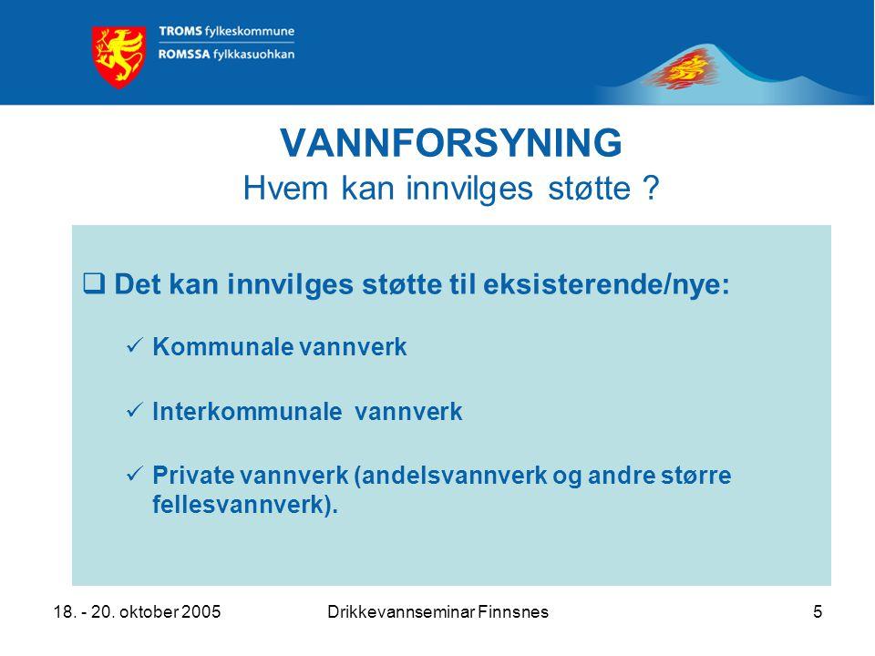 18. - 20. oktober 2005Drikkevannseminar Finnsnes5 VANNFORSYNING Hvem kan innvilges støtte .