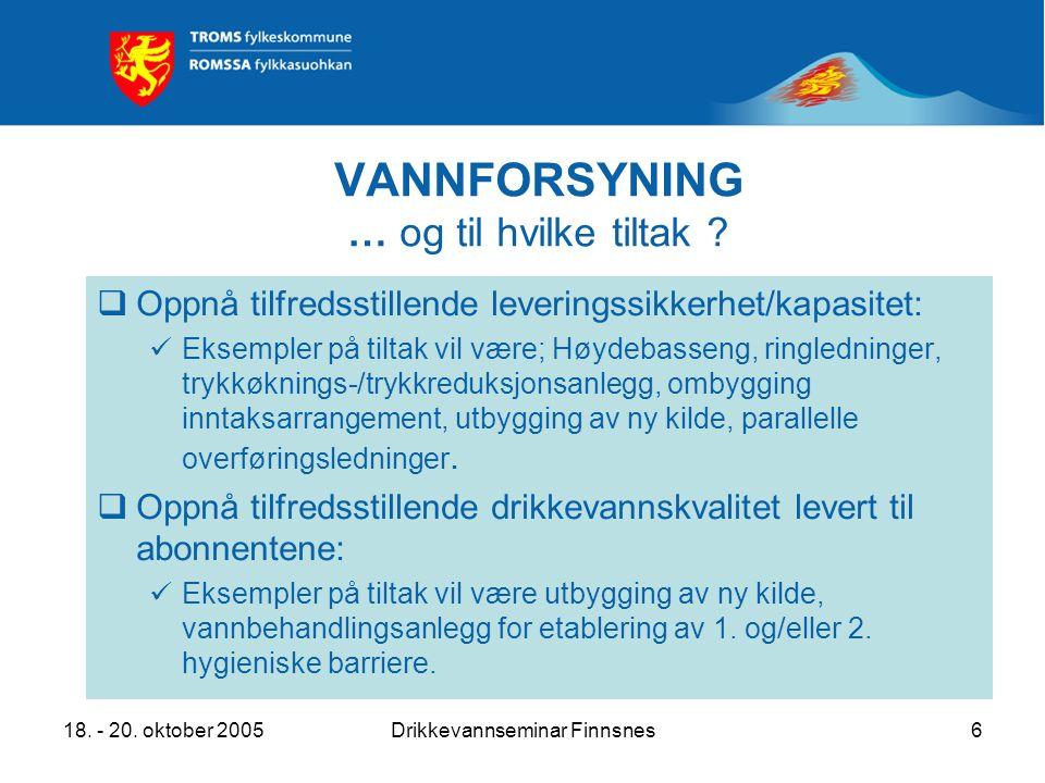 18. - 20. oktober 2005Drikkevannseminar Finnsnes6 VANNFORSYNING … og til hvilke tiltak .