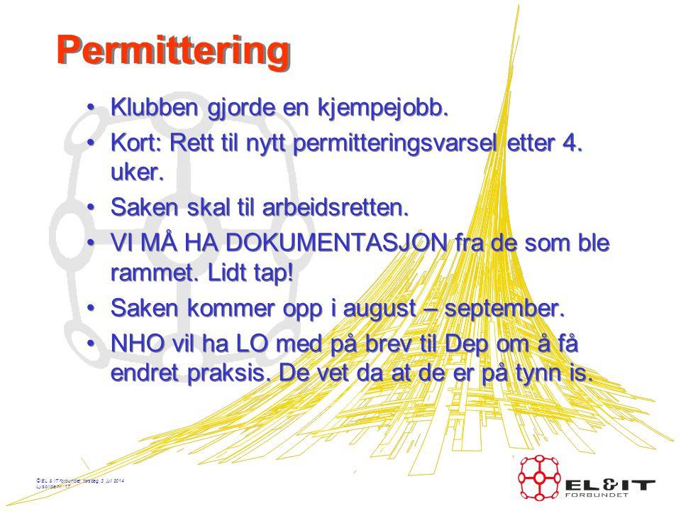 © EL & IT forbundet, torsdag, 3. juli 2014 Lysbilde nr.: 16 •Oversendt forbundet. •Saken oversendt LO JUR •Møte: EL & IT skal ha møte med NELFO. •Hvis