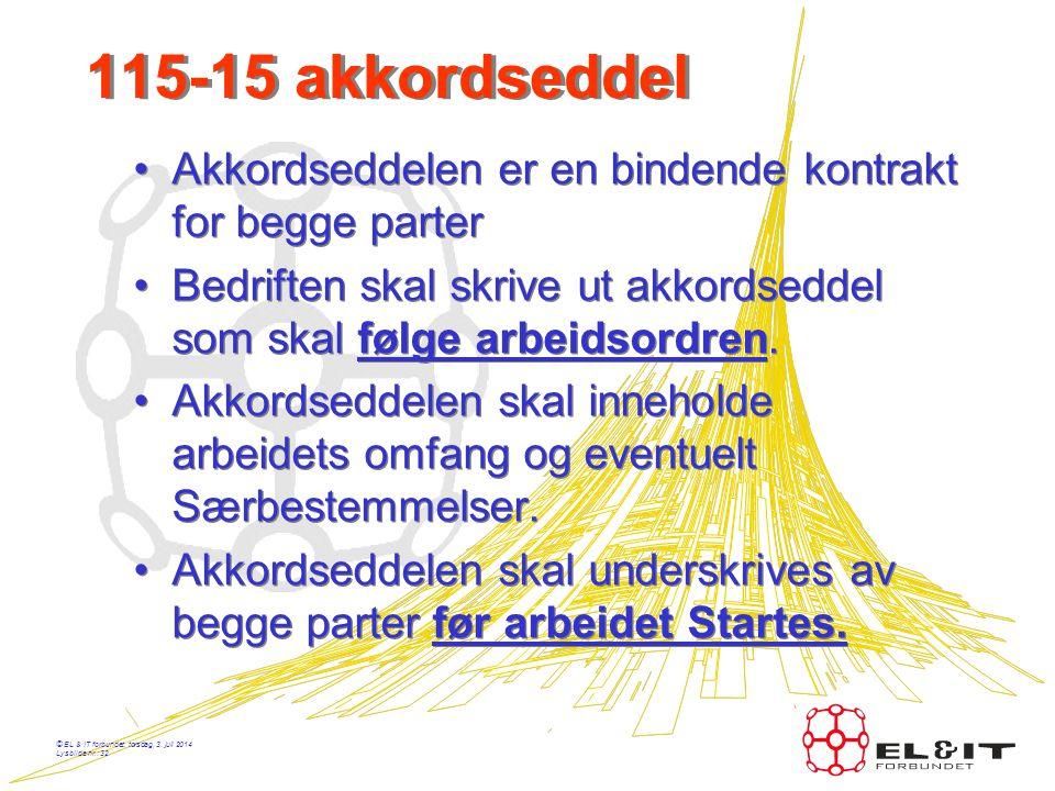 © EL & IT forbundet, torsdag, 3. juli 2014 Lysbilde nr.: 31 Akkordtariffen - store endringer etter oppgjøret i 2006. •Betydelig enklere i bruk •Mer fo