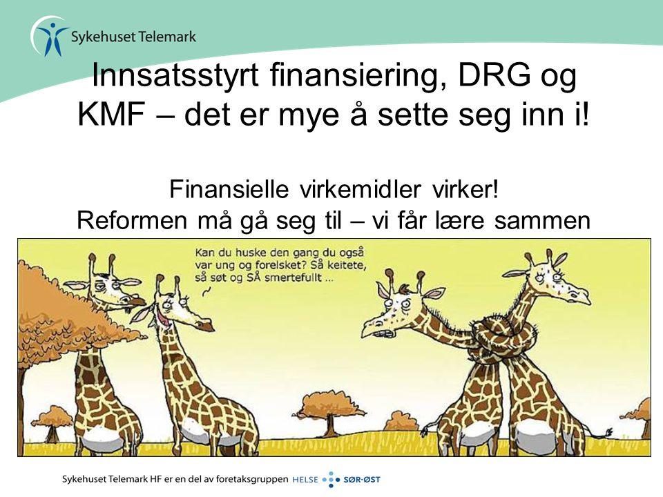21 Innsatsstyrt finansiering, DRG og KMF – det er mye å sette seg inn i! Finansielle virkemidler virker! Reformen må gå seg til – vi får lære sammen