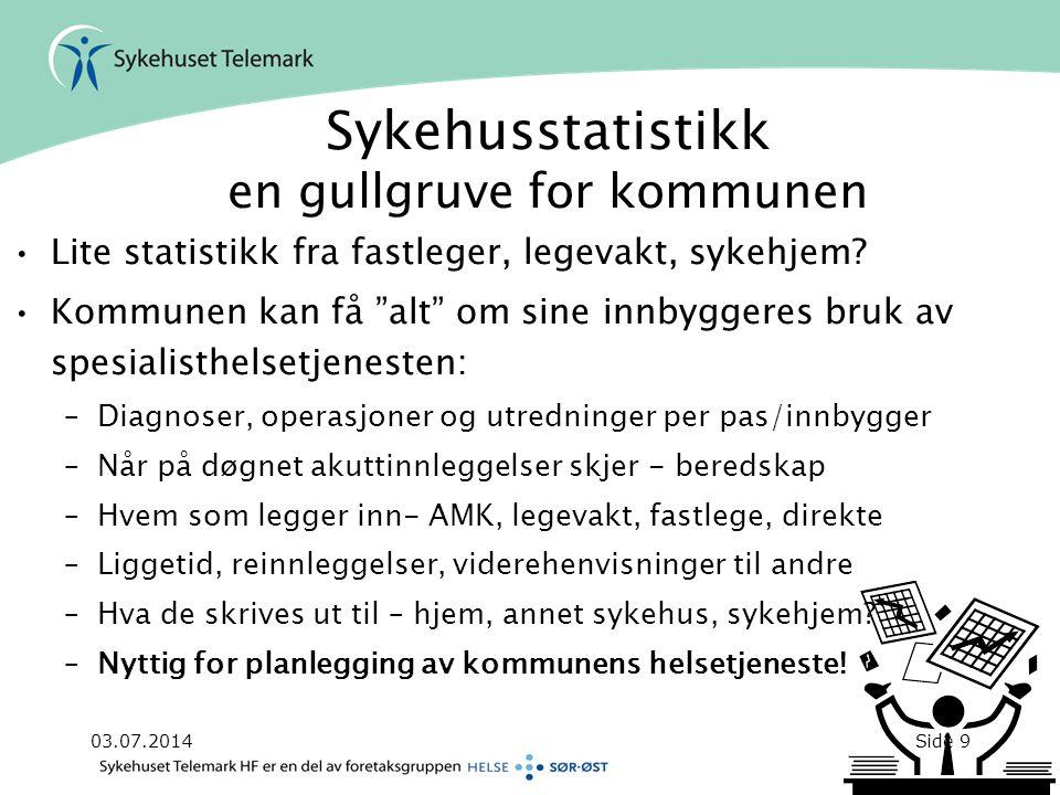 """03.07.2014Side 9 Sykehusstatistikk en gullgruve for kommunen •Lite statistikk fra fastleger, legevakt, sykehjem? •Kommunen kan få """"alt"""" om sine innbyg"""
