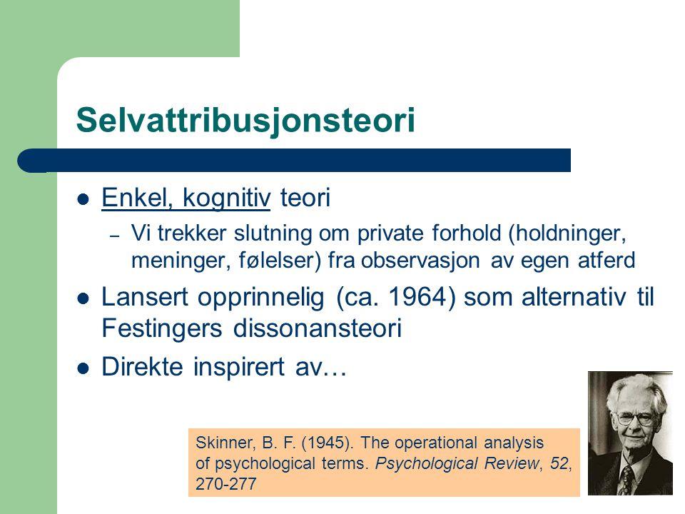 Selvattribusjonsteori  Enkel, kognitiv teori – Vi trekker slutning om private forhold (holdninger, meninger, følelser) fra observasjon av egen atferd