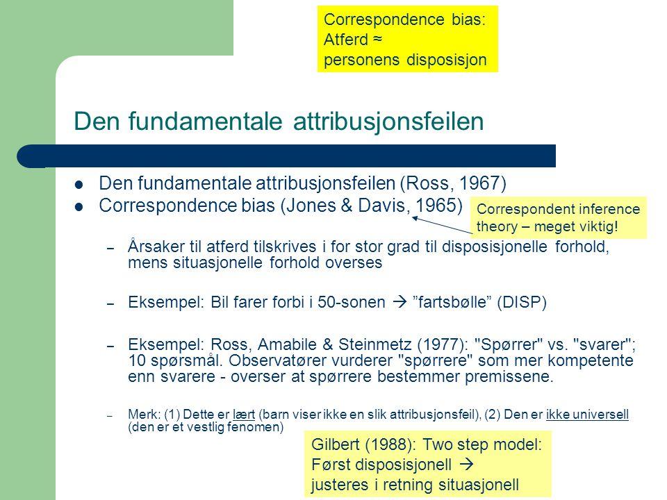 Den fundamentale attribusjonsfeilen  Den fundamentale attribusjonsfeilen (Ross, 1967)  Correspondence bias (Jones & Davis, 1965) – Årsaker til atfer