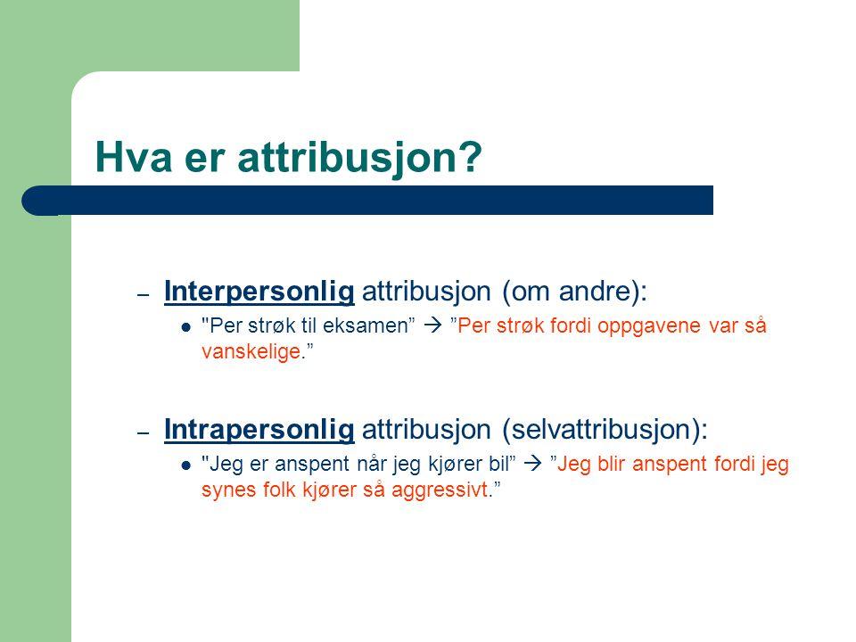 Hva er attribusjon? – Interpersonlig attribusjon (om andre): 