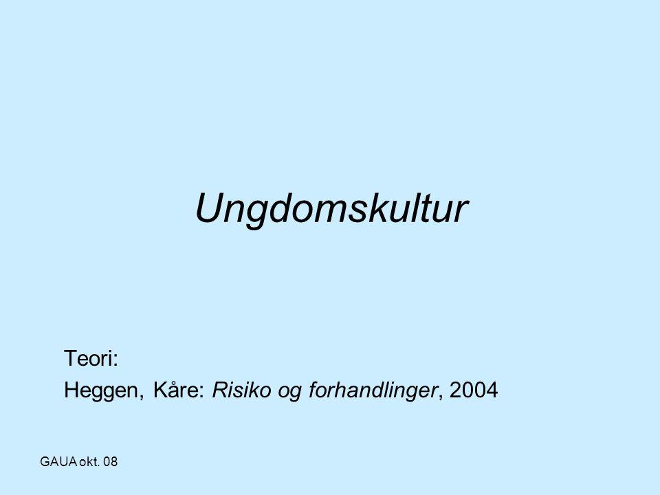 GAUA okt. 08 Ungdomskultur Teori: Heggen, Kåre: Risiko og forhandlinger, 2004
