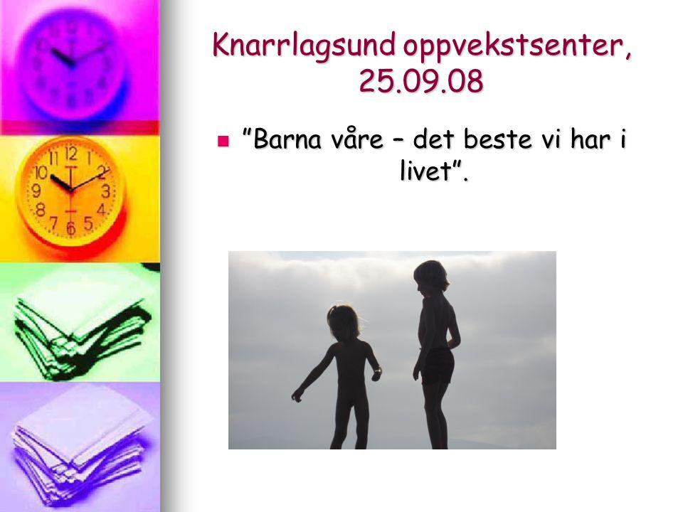 """Knarrlagsund oppvekstsenter, 25.09.08  """"Barna våre – det beste vi har i livet""""."""