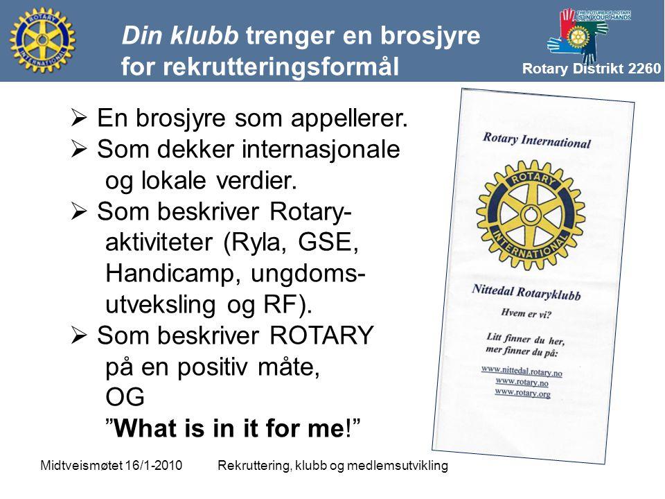 Rotary Distrikt 2260 Din klubb trenger en brosjyre for rekrutteringsformål Rekruttering, klubb og medlemsutviklingMidtveismøtet 16/1-2010  En brosjyre som appellerer.