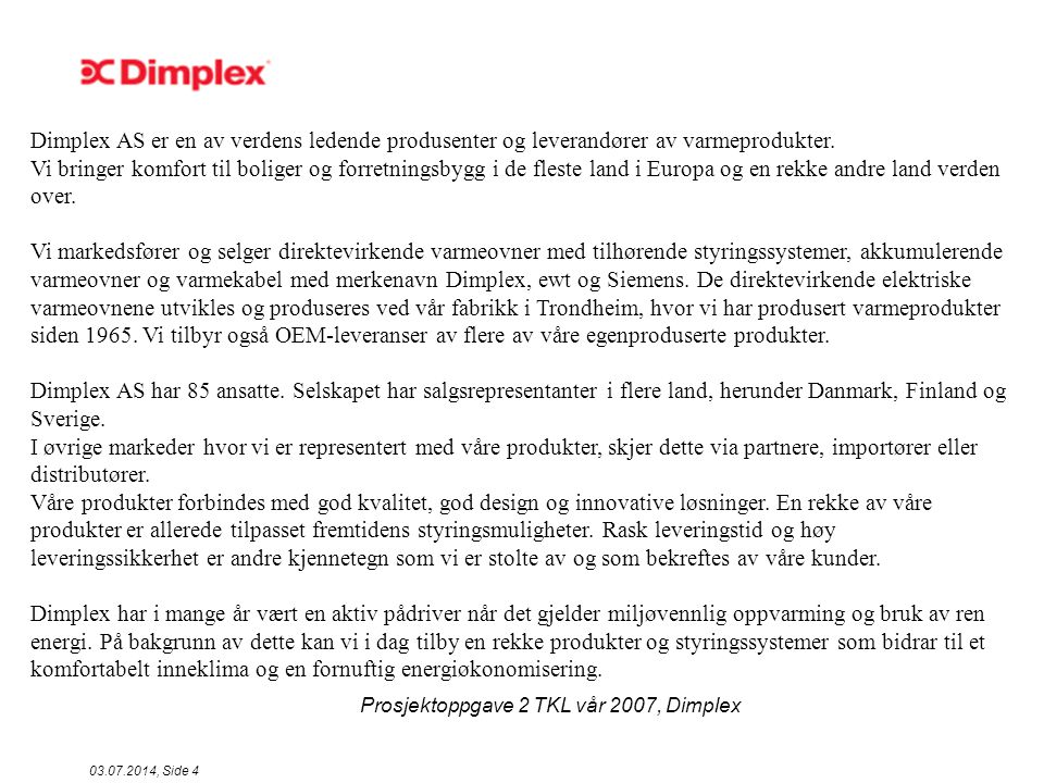 Prosjektoppgave 2 TKL vår 2007, Dimplex 03.07.2014, Side 35 Kontrollere resultat  Det ser ut til at vi ikke når målet for reduksjon med de tiltak vi har gjort: + Vi har tatt for oss to store feilkilder.
