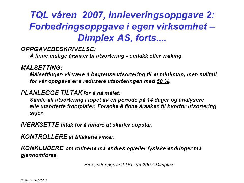Prosjektoppgave 2 TKL vår 2007, Dimplex 03.07.2014, Side 29 Analyse av grunnårsaker Fiskebein Problemstilling Metode Menneske Maskin Material Miljø P D A C