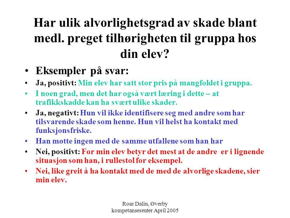 Roar Dalin, Øverby kompetansesenter April 2005 Har ulik alvorlighetsgrad av skade blant medl. preget tilhørigheten til gruppa hos din elev? Eksempler