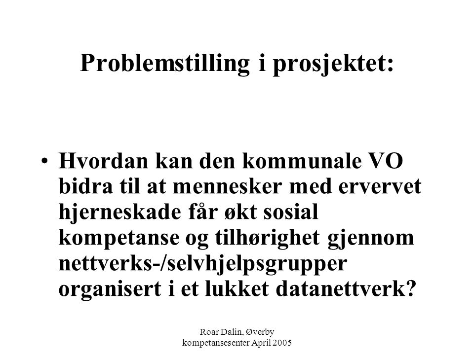 Roar Dalin, Øverby kompetansesenter April 2005 Ville undervisningsområdene og målene vært annerledes uten Nettkontakten.
