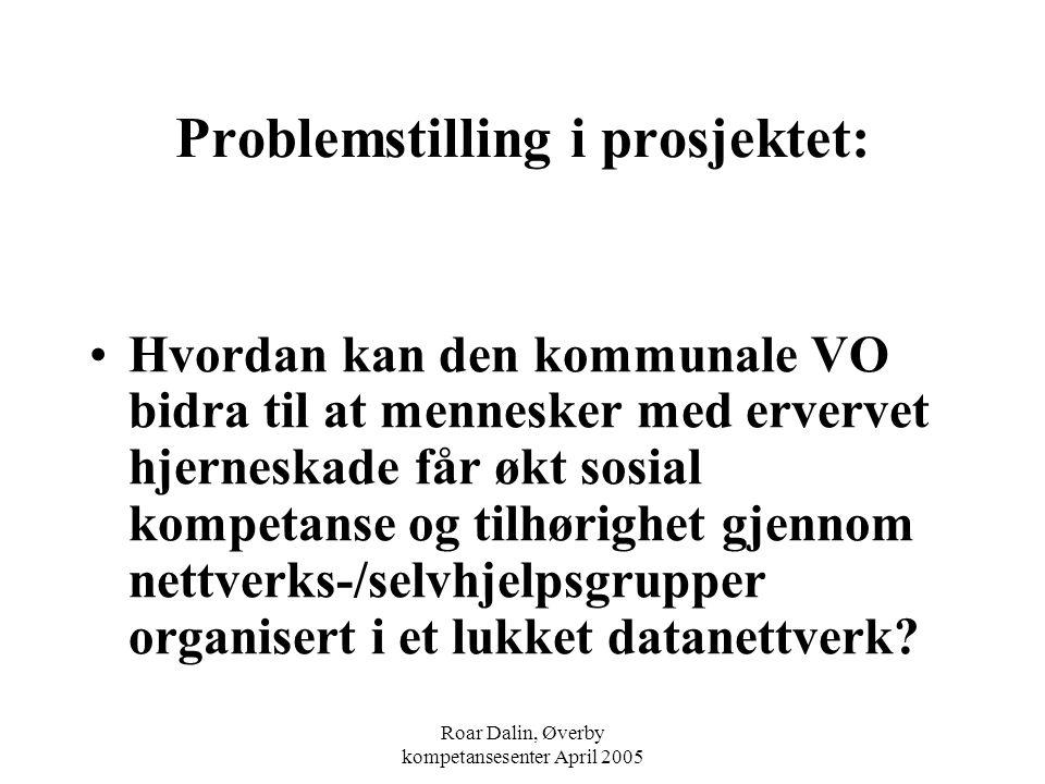 Roar Dalin, Øverby kompetansesenter April 2005 Problemstilling i prosjektet: Hvordan kan den kommunale VO bidra til at mennesker med ervervet hjernesk