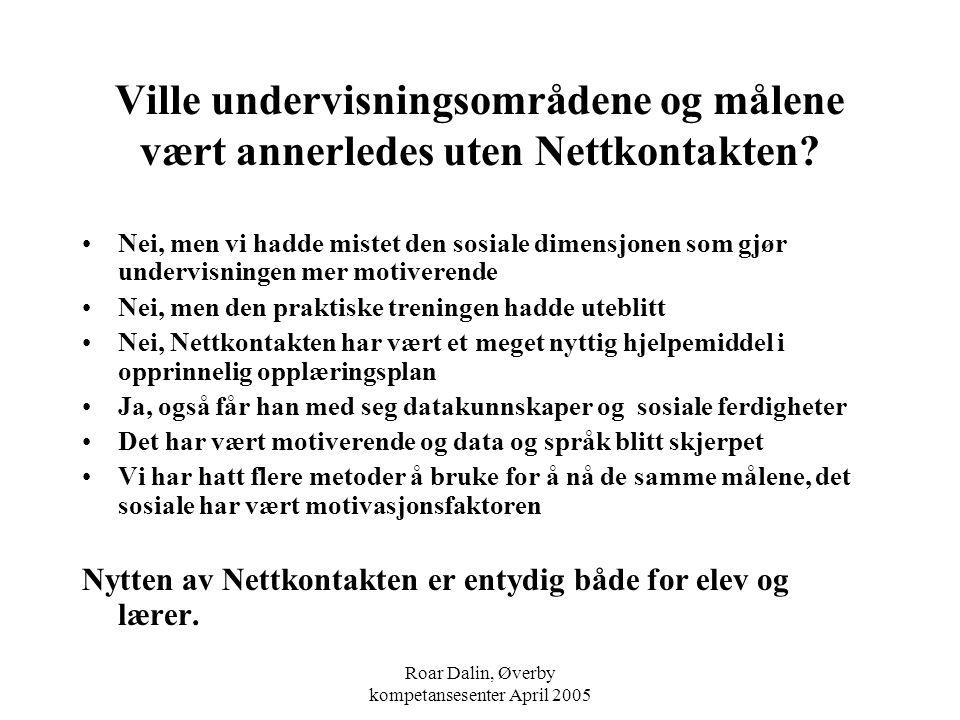 Roar Dalin, Øverby kompetansesenter April 2005 Ville undervisningsområdene og målene vært annerledes uten Nettkontakten? Nei, men vi hadde mistet den