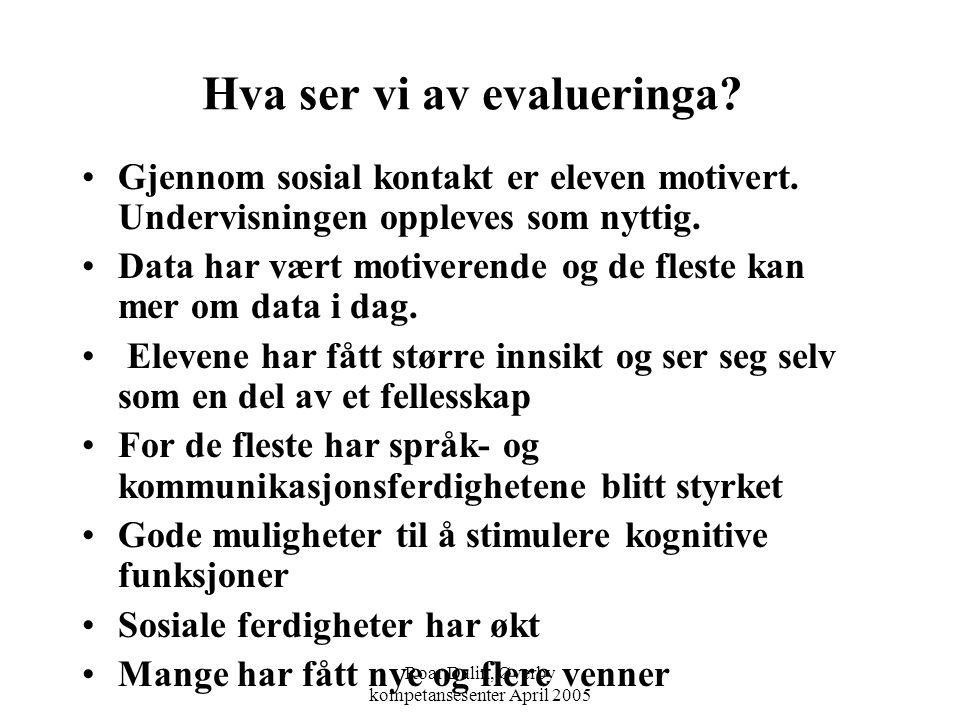 Roar Dalin, Øverby kompetansesenter April 2005 Hva ser vi av evalueringa? Gjennom sosial kontakt er eleven motivert. Undervisningen oppleves som nytti