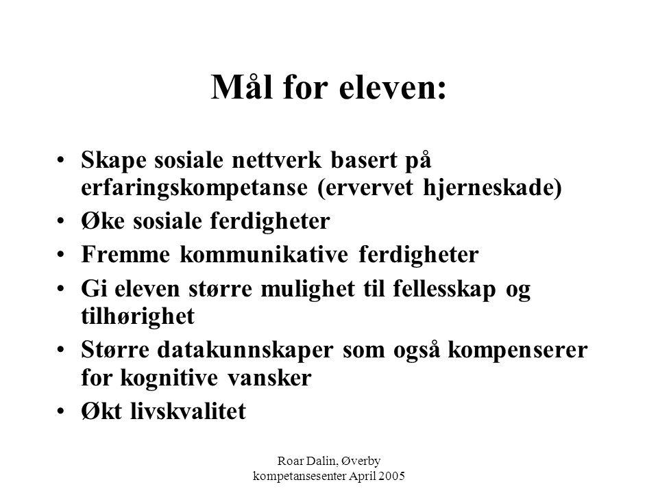 Roar Dalin, Øverby kompetansesenter April 2005 Mål for eleven: Skape sosiale nettverk basert på erfaringskompetanse (ervervet hjerneskade) Øke sosiale