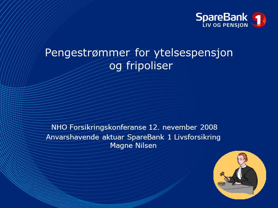 Pengestrømmer for ytelsespensjon og fripoliser NHO Forsikringskonferanse 12. nevember 2008 Anvarshavende aktuar SpareBank 1 Livsforsikring Magne Nilse