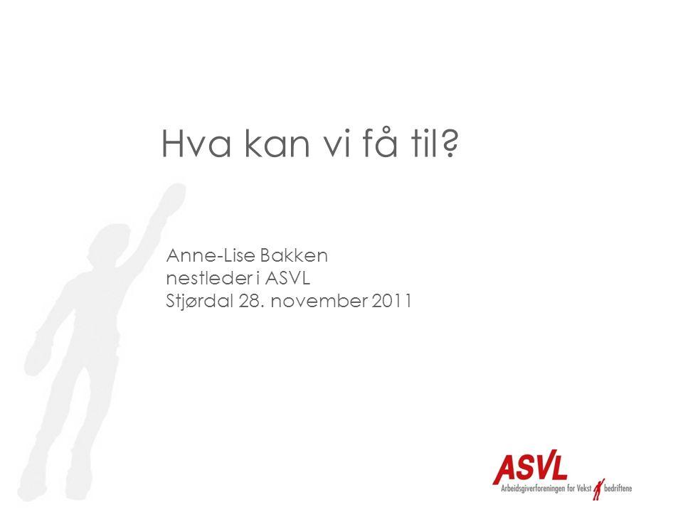 Hva kan vi få til Anne-Lise Bakken nestleder i ASVL Stjørdal 28. november 2011