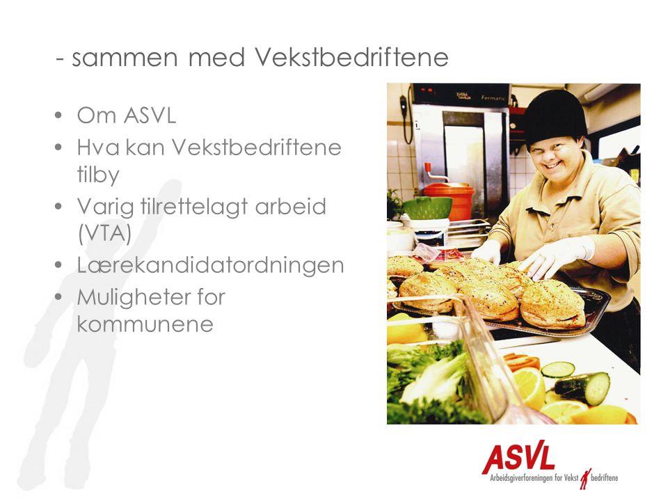 - sammen med Vekstbedriftene •Om ASVL •Hva kan Vekstbedriftene tilby •Varig tilrettelagt arbeid (VTA) •Lærekandidatordningen •Muligheter for kommunene