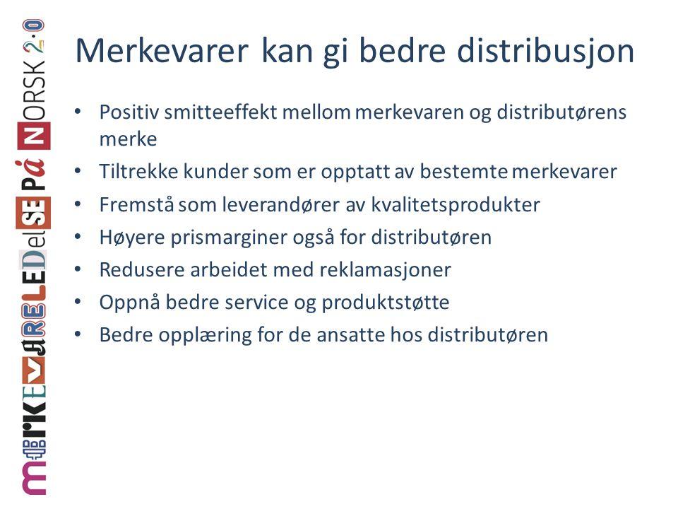 Merkevarer kan gi bedre distribusjon • Positiv smitteeffekt mellom merkevaren og distributørens merke • Tiltrekke kunder som er opptatt av bestemte me
