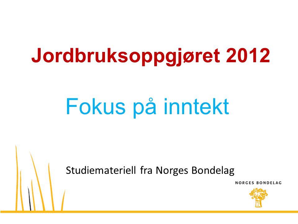 Studiemateriell fra Norges Bondelag Jordbruksoppgjøret 2012 Fokus på inntekt