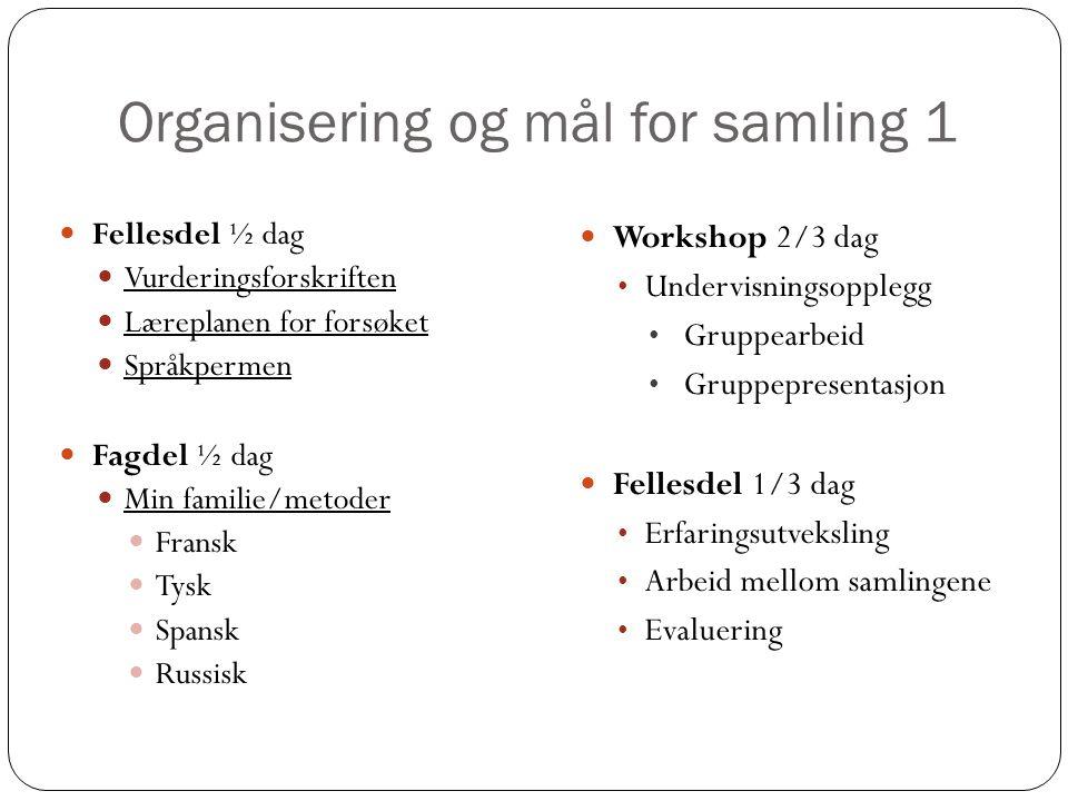 Organisering og mål for samling 1  Fellesdel ½ dag  Vurderingsforskriften  Læreplanen for forsøket  Språkpermen  Fagdel ½ dag  Min familie/metod