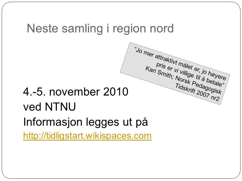 """Neste samling i region nord 8 4.-5. november 2010 ved NTNU Informasjon legges ut på http://tidligstart.wikispaces.com """"Jo mer attraktivt målet er, jo"""