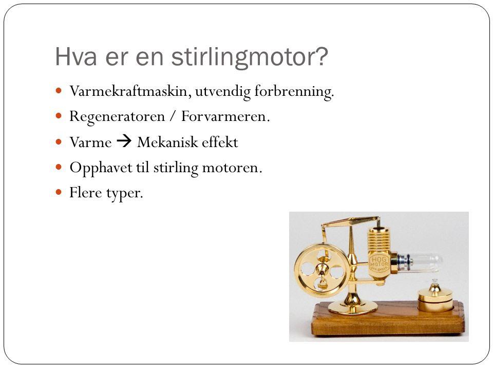 Hva er en stirlingmotor?  Varmekraftmaskin, utvendig forbrenning.  Regeneratoren / Forvarmeren.  Varme  Mekanisk effekt  Opphavet til stirling mo