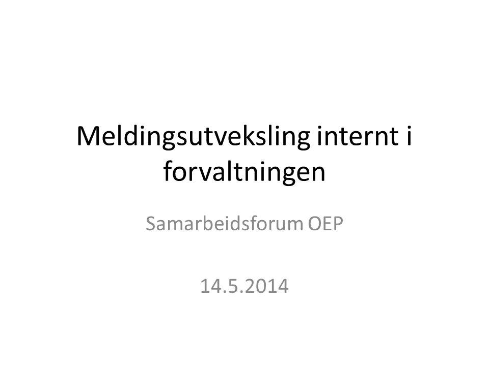 Meldingsutveksling internt i forvaltningen Samarbeidsforum OEP 14.5.2014