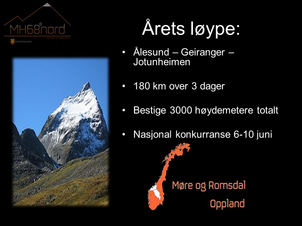 Årets løype: •Ålesund – Geiranger – Jotunheimen •180 km over 3 dager •Bestige 3000 høydemetere totalt •Nasjonal konkurranse 6-10 juni