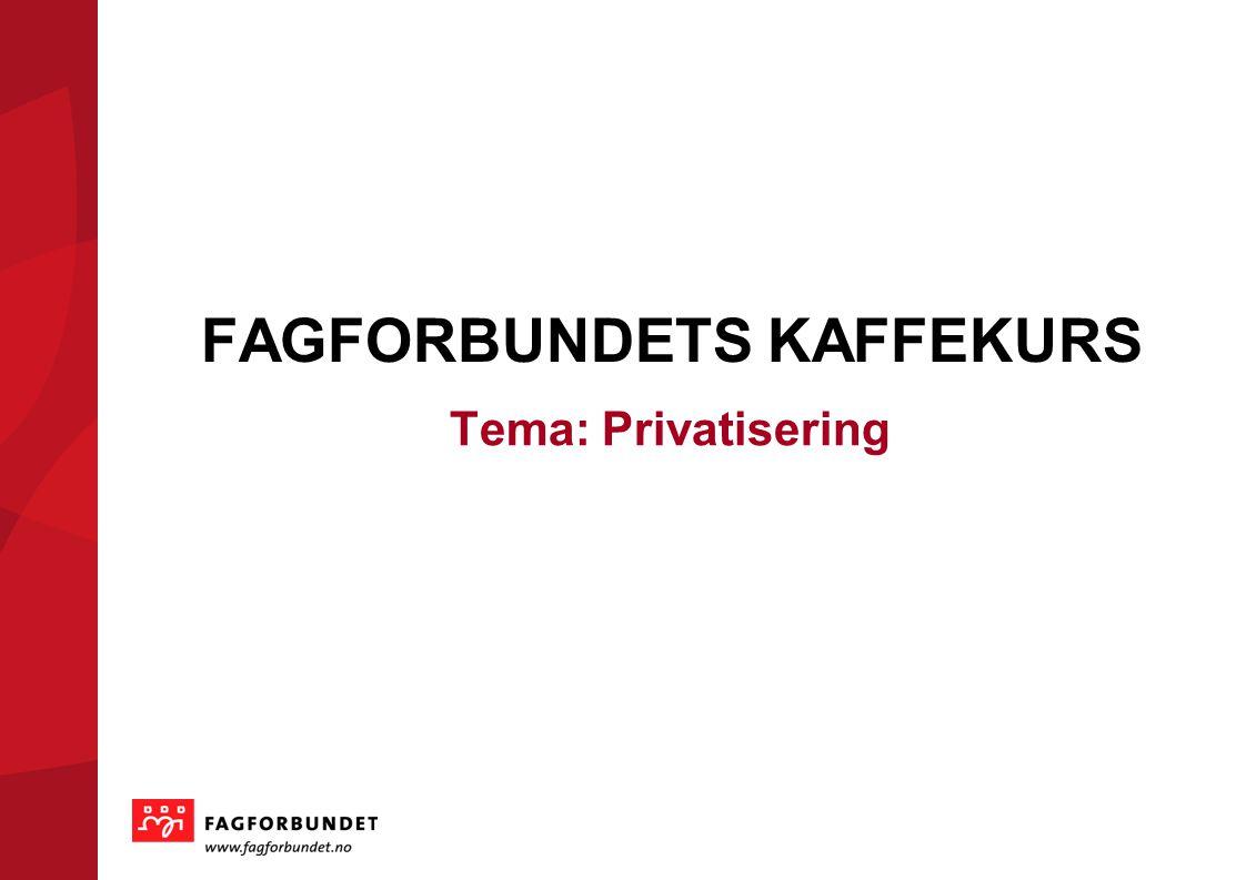 KOMMUNEVALGET 2011 FAGFORBUNDETS KAFFEKURS Tema: Privatisering