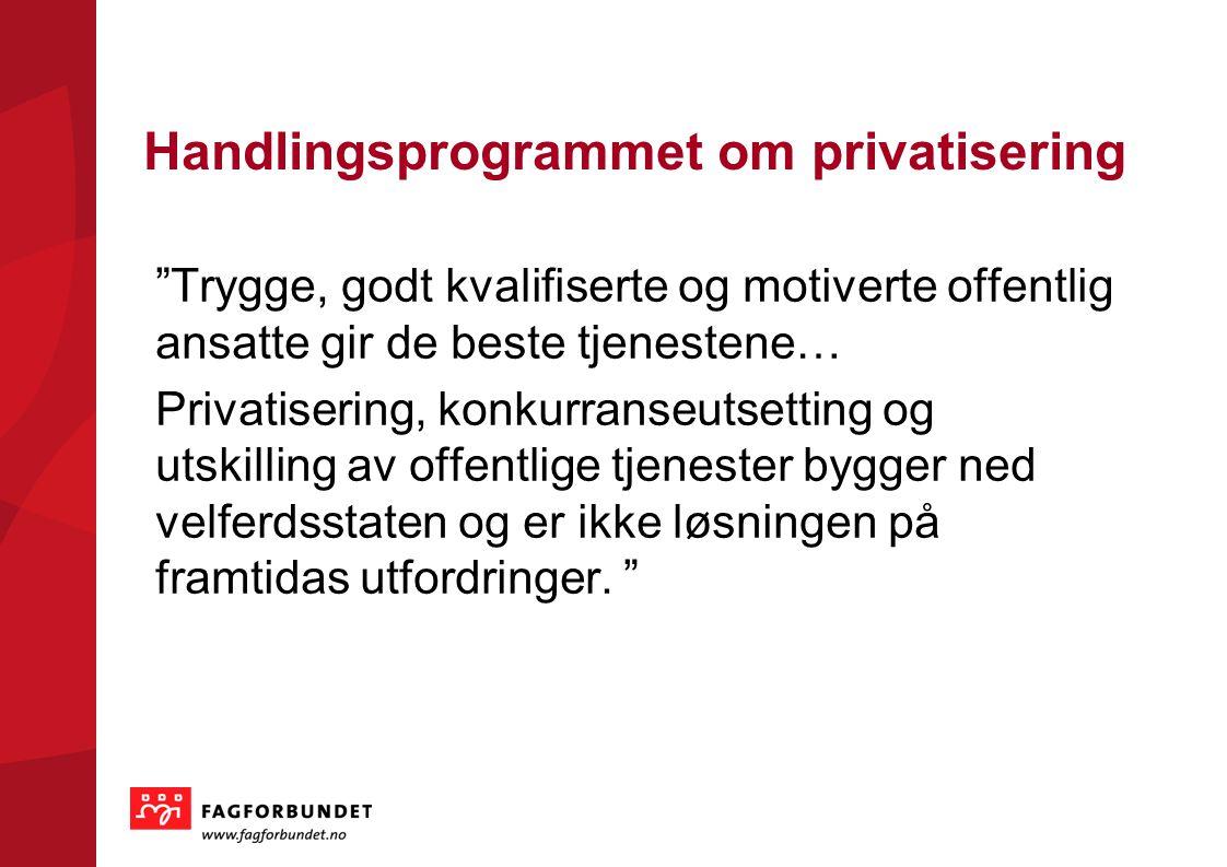 """KOMMUNEVALGET 2011 Handlingsprogrammet om privatisering """"Trygge, godt kvalifiserte og motiverte offentlig ansatte gir de beste tjenestene… Privatiseri"""