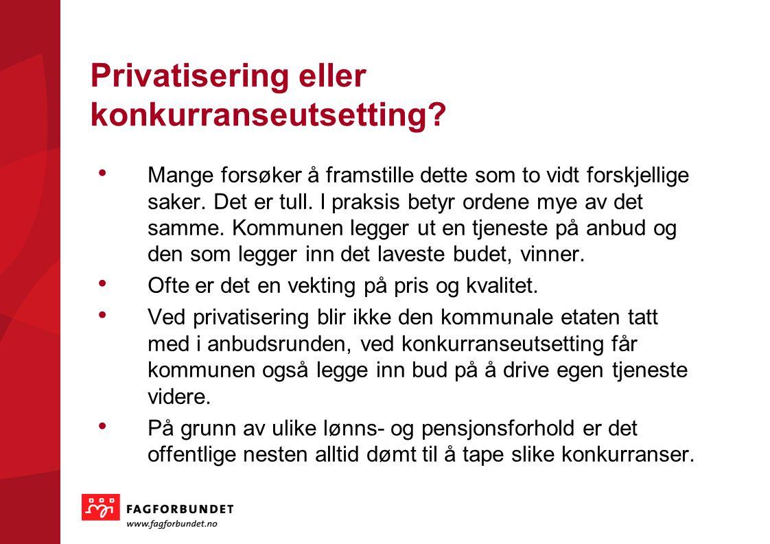 KOMMUNEVALGET 2011 Privatisering eller konkurranseutsetting? • Mange forsøker å framstille dette som to vidt forskjellige saker. Det er tull. I praksi