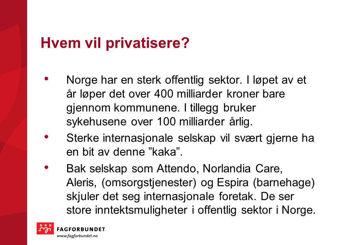 KOMMUNEVALGET 2011 Hvem vil privatisere? • Norge har en sterk offentlig sektor. I løpet av et år løper det over 400 milliarder kroner bare gjennom kom
