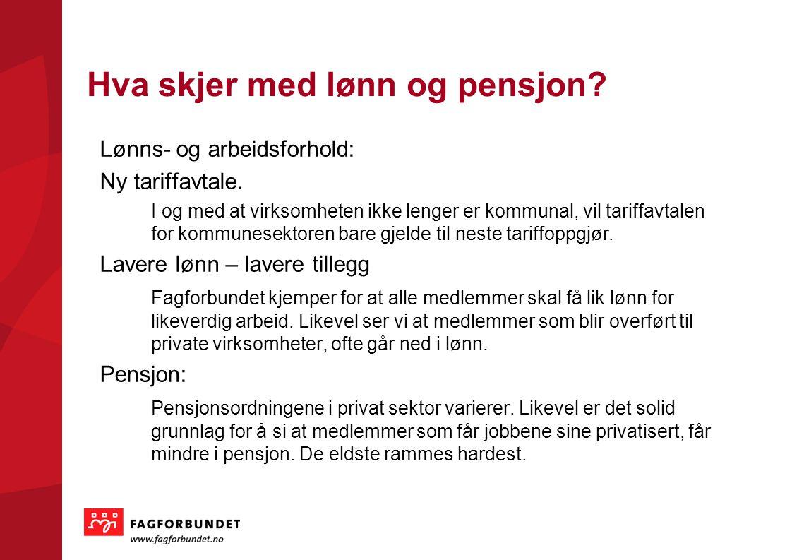 KOMMUNEVALGET 2011 Hva skjer med lønn og pensjon? Lønns- og arbeidsforhold: Ny tariffavtale. I og med at virksomheten ikke lenger er kommunal, vil tar